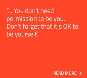 You don't need permission to be yourself.