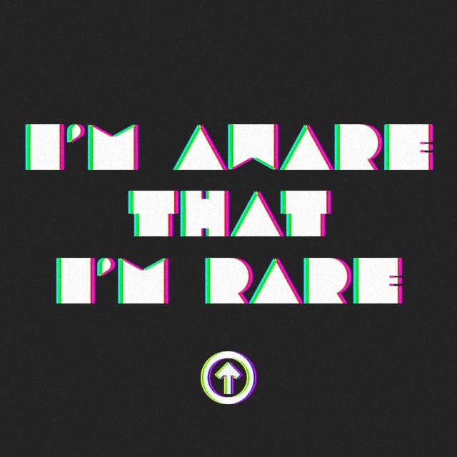 I'm Aware that I'm Rare    Above the Influence