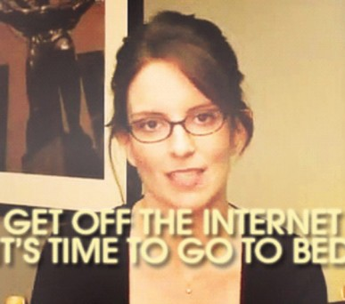 Tina Fey | Get off the Internet and go to bed