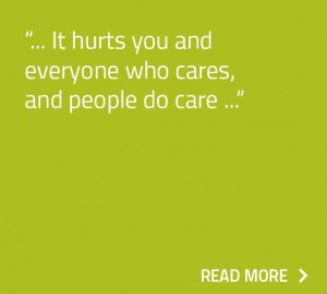 It hurts you and everyone who care, and people do care