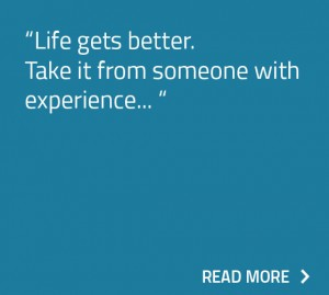 Life gets better. Take it from someone with experience.